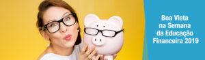 Boa Vista na Semana Nacional da Educação Financeira 2019
