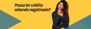 Como conseguir empréstimo com o nome negativado?